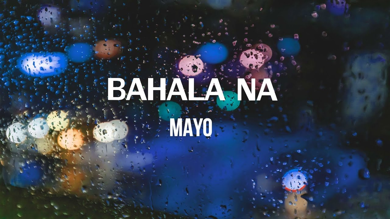 Bahala Na Lyric video   MAYO