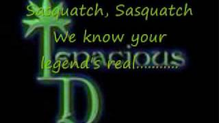 Tenacious D- In search of Sasquatch with lyrics(these are the lyrics to In search of sasquatch by Tenacious D, hope you enjoy and subscribe!, 2010-01-27T00:04:10.000Z)