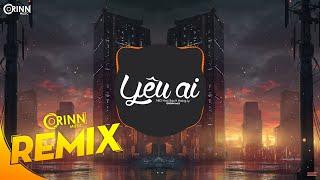Yêu Ai (Orinn Remix) - NB3 Hoài Bảo ft Hoàng Ly | Nhạc Trẻ Remix Căng Cực Hay Nhất 2020