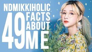 49 FACTS ABOUT ME | ndmikkiholic ♡