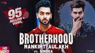Brotherhood Mankirt Aulakh Ft Singga Mixsingh Sukh Sanghera Latest Punjabi Songs 2018
