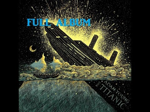"""RMS Titanic """"The Tragedy that Shook the World"""" by Adam Young [FULL ALBUM]"""