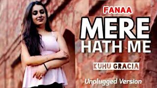 Mere Haath Mein | KuHu Gracia | Fanaa | Aamir Khan | Kajol | Sonu Nigam | Sunidhi Chauhan | Cover