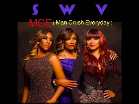 SWV - M.C.E.  ( Man Crush Everyday )