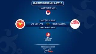 FULL | U19 VIỆT NAM Vs U19 SINGAPORE  | VÒNG LOẠI U19 NỮ CHÂU Á | VFF Channel
