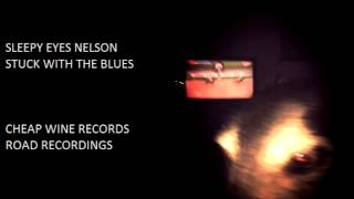Stuck With The Blues - Sleepy Eyes Nelson - Live - Cheap Wine Road Recordings
