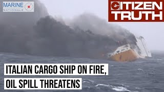 Italian Cargo Ship on Fire as it Sinks Off France, Oil Spill Threatens