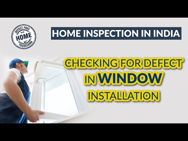 Home Inspection in India - checking for Defect in Window Installation