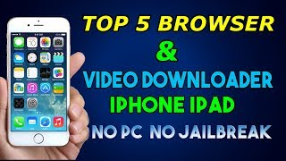 Top 5 browsers & Video downloader for Iphone,Ipad | No pc | No Jailbreak- 2017