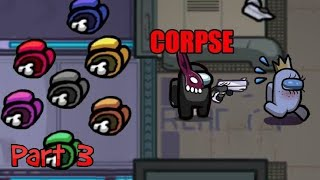 Corpse Imposter Only Among Us Gameplay Part 3