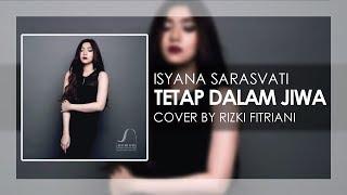 Isyana Sarasvati - Tetap Dalam Jiwa (Live Cover by : Rizki Fitriani)