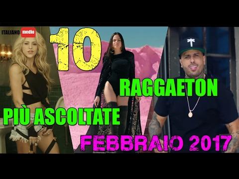 TOP CANZONI REGGAETON PIÙ ASCOLTATE - FEBBRAIO 2017