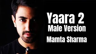 Yaara 2 Song | Male Cover Version | Mamta Sharma | Zain Imam | Arishfa Khan | Lucky Dancer | Bad-Ash