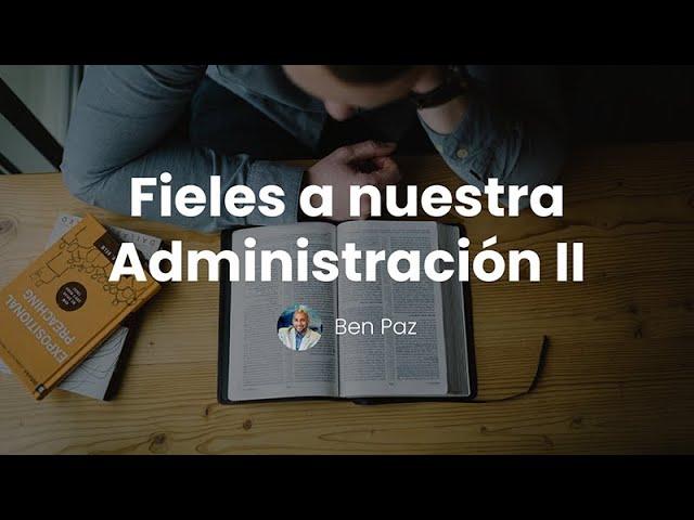 Madurez - Fieles a Nuestra Administración - Sesión 07 - Ben Paz