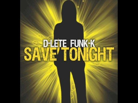 D-Lete Funk-K - Save Tonight
