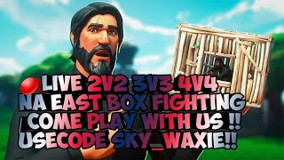 🔴Live 2v2 3v3 4v4 NA EAST BOX FIGHTING | COME PLAY WITH US!! USECODE Sky_Waxie