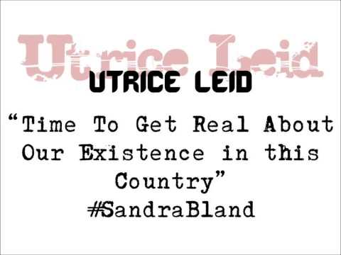 Utrice Leid on #SandraBland, Time for Black Human Beings to Get Real