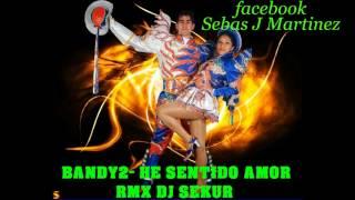 BANDY2-HE SENTIDO AMOR REMIX DJ SEKUR SAYA 2013