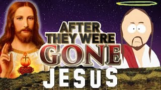 JESUS CHRIST - AFTER They Were GONE - LIFE OF JESUS