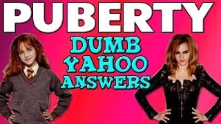 Dumb Yahoo Answers - PUBERTY