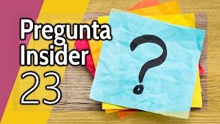 Pregunta Insider 23: Tú preguntas y nosotros respondemos en directo