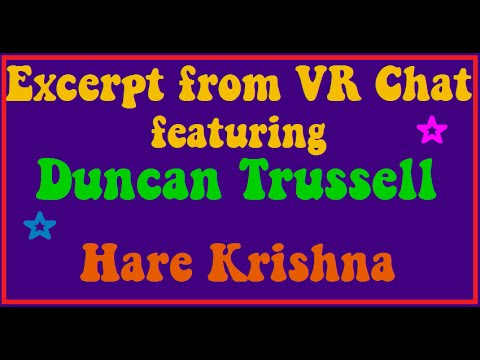 Excerpt from VR Chat featuring Duncan Trussell enjoy! Hare Krishna