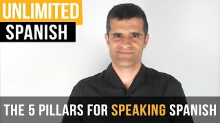 Unlimited Spanish | The 5 Pillars for Speaking Spanish - Spanish Online Course