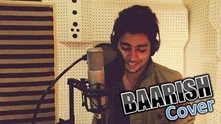 Baarish - Yaariyan | Cover by Siddharth Slathia | Iss Dard E Dil Ki Sifarish