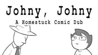 Homestuck Comic Dub: Johny, Johny