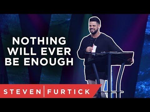 Is it ever enough?   Pastor Steven Furtick