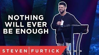 Is it ever enough? | Pastor Steven Furtick
