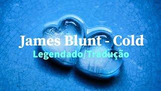⚪James Blunt -  Cold (Legendado/Tradução)