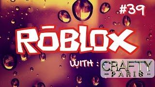 ROBLOX Gameplay Live Stream #39 Crafty Paris 😜😜😜