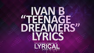 Video Ivan B - Teenage Dreamers (Prod. SimsBeats) Lyrics download MP3, 3GP, MP4, WEBM, AVI, FLV November 2017