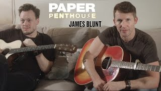 "PAPER Penthouse: James Blunt sings ""Love Me Better"" and ""Time of Your Life"""