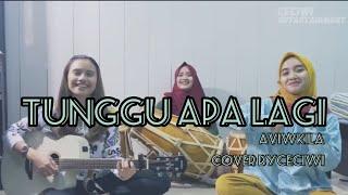 Tunggu Apalagi - Aviwkila (cover) by Ceciwi