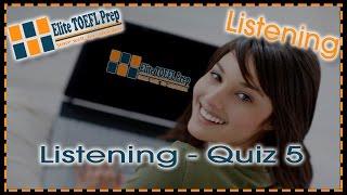 TOEFL Practice – Elite TOEL Prep – Listening – Quiz 5