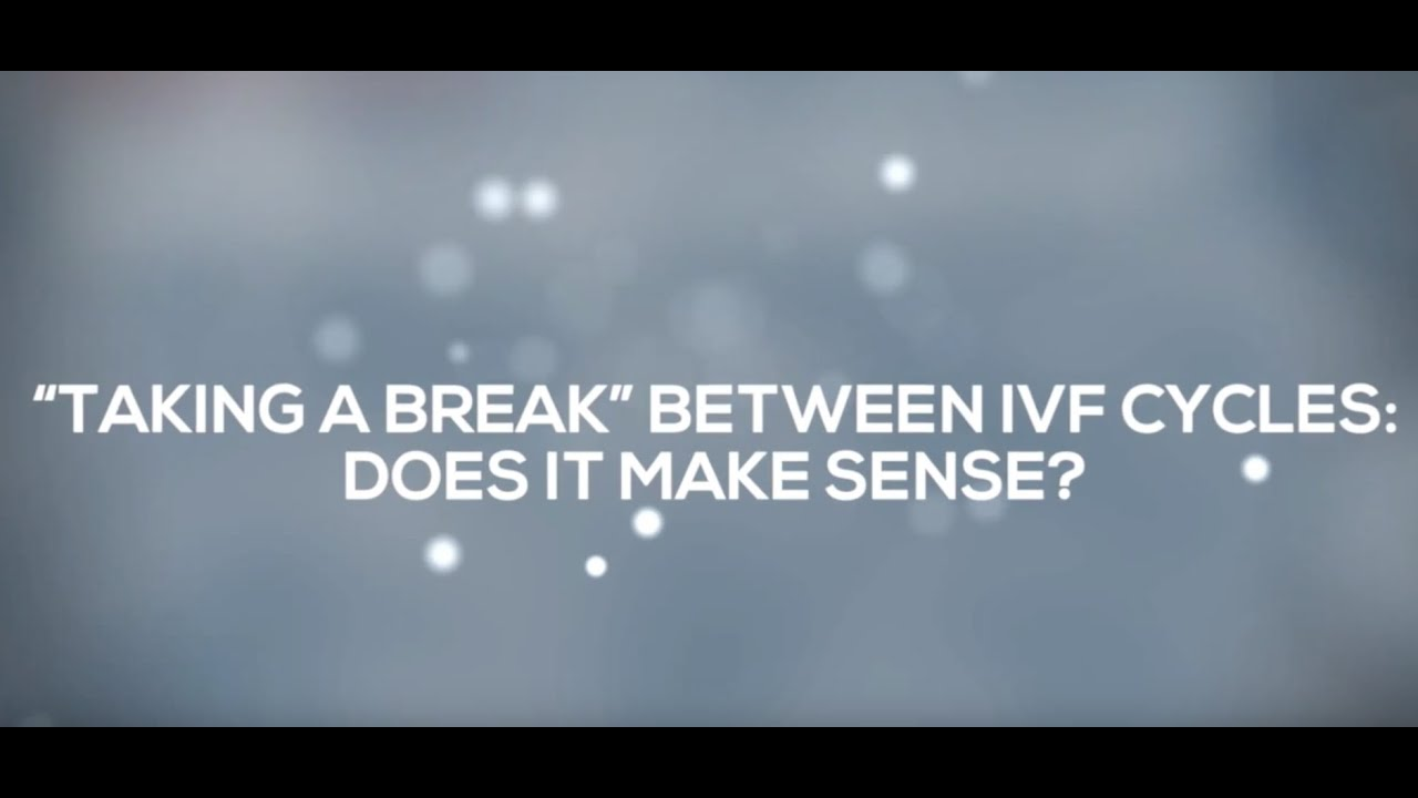 Should Patients Take A Break Between IVF Cycles