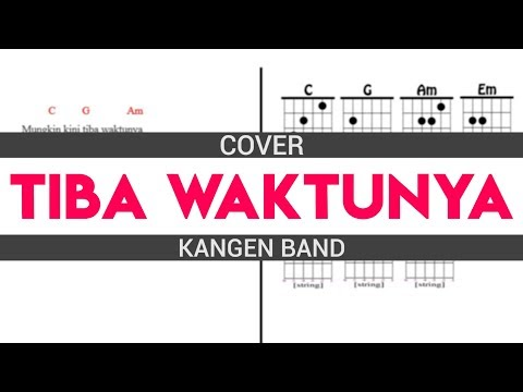 Cover Kangen Band - Tiba Waktunya Full Diagram Chord