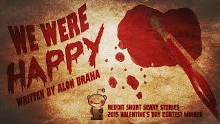 """We Were Happy"" by Alon Braha | Reddit Short Scary Stories 2015 Valentine"