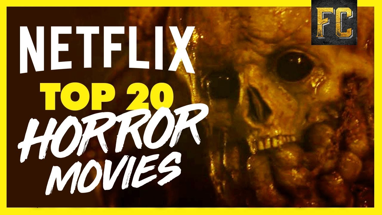 Top 20 Horror Movies On Netflix 2018 Scariest Movies On Netflix