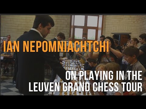 Ian Nepomniachtchi on playing the Leuven Grand Chess Tour