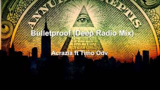 Bulletproof (Deep Radio Mix) - Acrazia ft Timo Odv