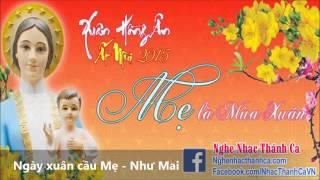 Thánh Ca Mùa Xuân   Ngày xuân cầu Mẹ - Như Mai