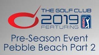The Golf Club 2019 - Pre- Season Event - Pebble Beach Part 2