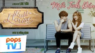 [Phim Ngắn] - Mối Tình Đầu - Full House (Official) | POPS TV