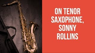 Playing Solo Sax – Sonny Rollins