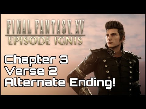EPISODE IGNIS! Alternate Ending Chapter 3 Verse 2! Ardyn's Backstory! Final Fantasy 15