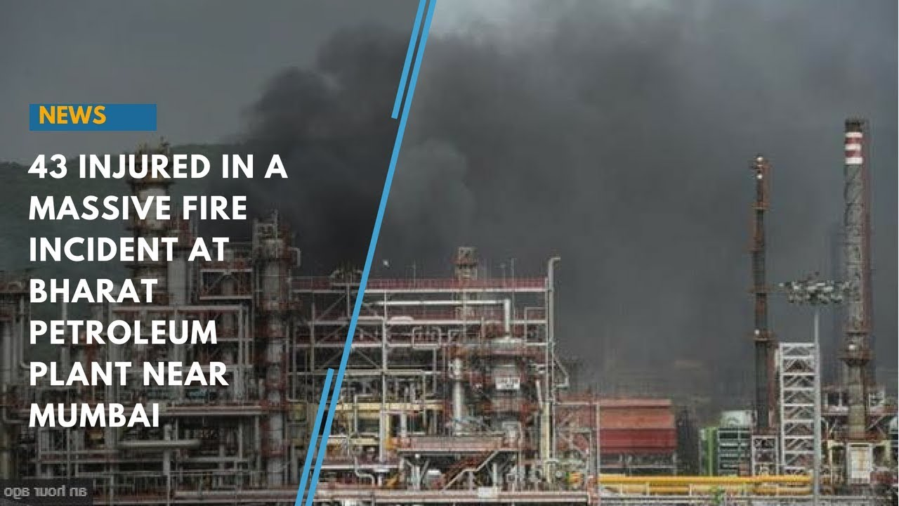 43 injured in a massive fire incident at Bharat Petroleum plant near Mumbai