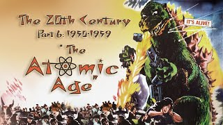 "The 20th Century (Part 6 1950-1959): ""The Atomic Age"""